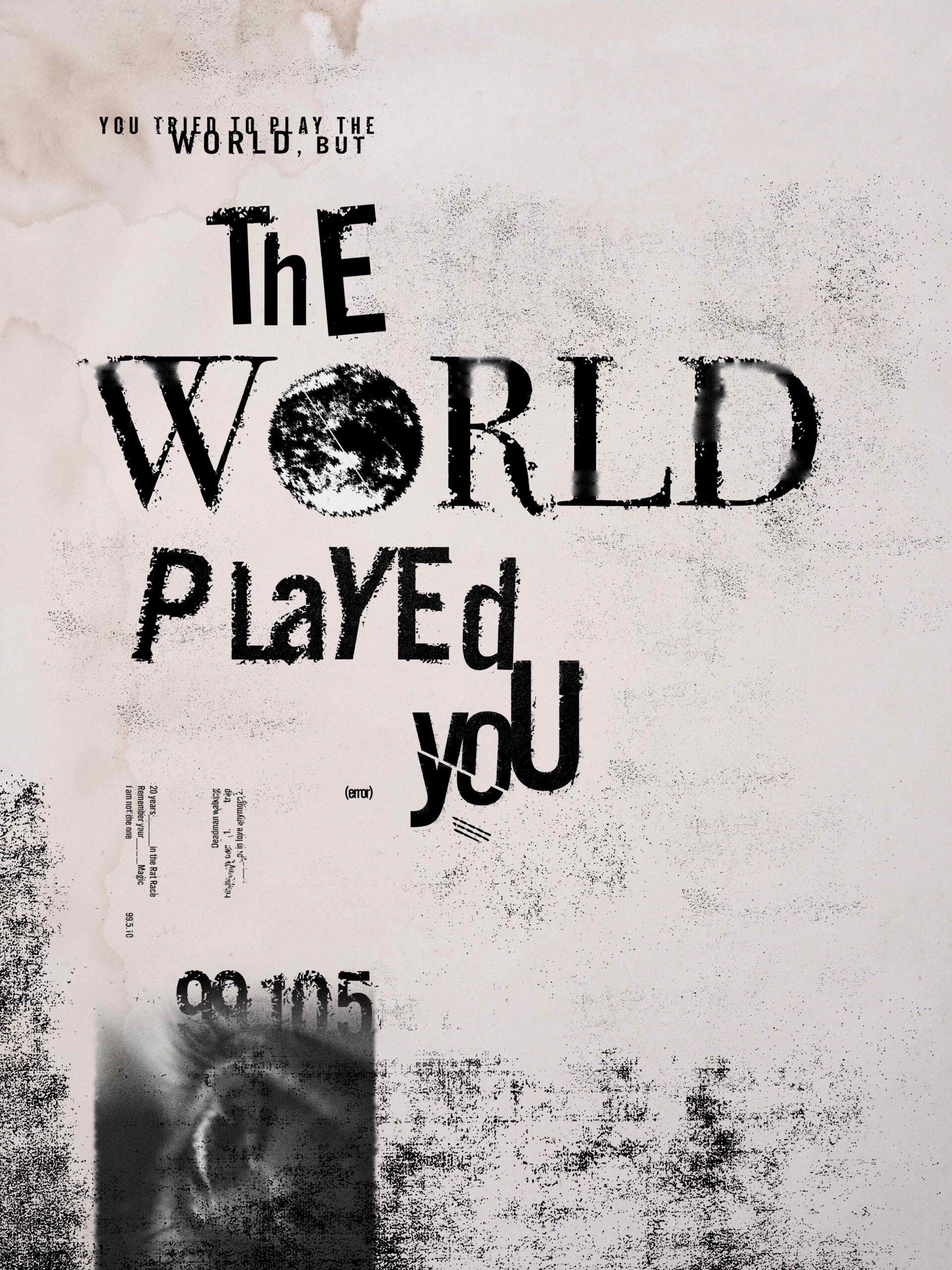 YouTriedToPlayTheWorldButItPlayedYou